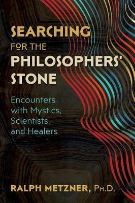 Searching for the Philosophers' Stone: Encounters with Mystics, Scientists, and Healers (Paperback)