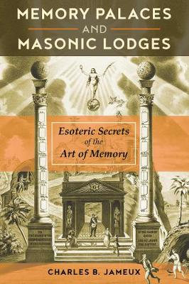 Memory Palaces and Masonic Lodges: Esoteric Secrets of the Art of Memory (Paperback)