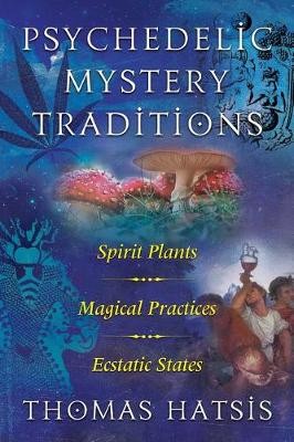Psychedelic Mystery Traditions: Spirit Plants, Magical Practices, and Ecstatic States (Paperback)
