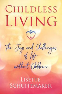Childless Living: The Joys and Challenges of Life without Children (Paperback)