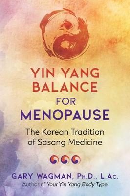 Yin Yang Balance for Menopause: The Korean Tradition of Sasang Medicine (Paperback)