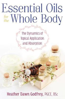 Essential Oils for the Whole Body: The Dynamics of Topical Application and Absorption (Paperback)