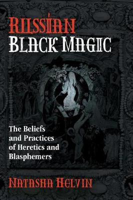 Russian Black Magic: The Beliefs and Practices of Heretics and Blasphemers (Paperback)