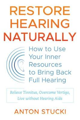 Restore Hearing Naturally: How to Use Your Inner Resources to Bring Back Full Hearing (Paperback)