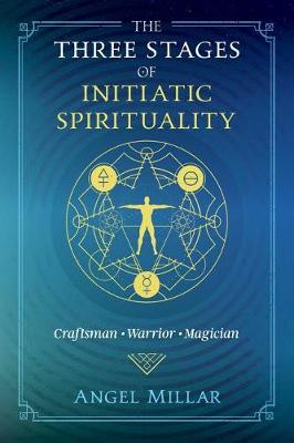 The Three Stages of Initiatic Spirituality: Craftsman, Warrior, Magician (Paperback)
