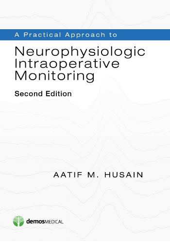 A Practical Approach to Neurophysiologic Intraoperative Monitoring (Paperback)
