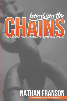 Breaking the Chains: One Christian's Account of Why He Left the Mormon Church (Paperback)