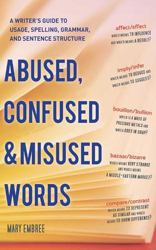 Abused, Confused, and Misused Words: A Writer's Guide to Usage, Spelling, Grammar, and Sentence Structure (Paperback)