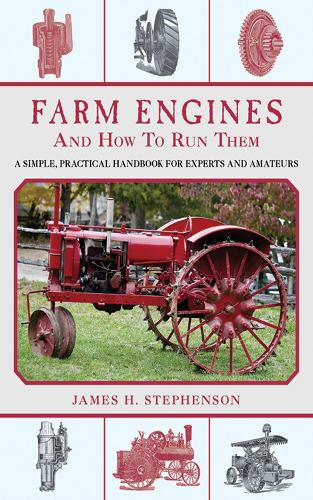 Farm Engines and How to Run Them: A Simple, Practical Handbook for Experts and Amateurs (Paperback)