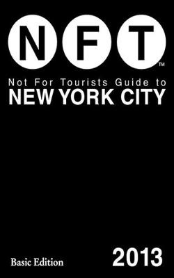 Not For Tourists Guide to New York City 2013 (Paperback)