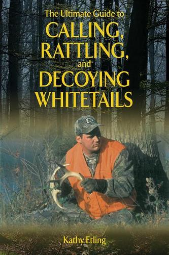 The Ultimate Guide to Calling, Rattling, and Decoying Whitetails (Paperback)