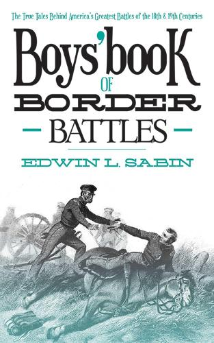 Boys' Book of Border Battles: The True Tales Behind America's Greatest Battles of the 18th and 19th Centuries (Paperback)