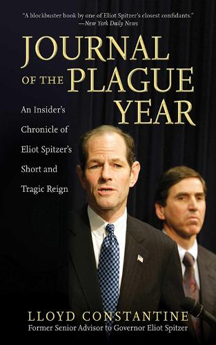 Journal of the Plague Year: An Insider's Chronicle of Eliot Spitzer's Short and Tragic Reign (Paperback)