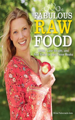 Fabulous Raw Food: Detox, Lose Weight, and Feel Great in Just Three Weeks! (Paperback)