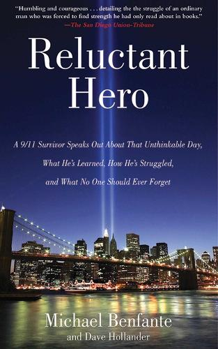 Reluctant Hero: A 9/11 Survivor Speaks Out About That Unthinkable Day, What He's Learned, How He's Struggled, and What No One Should Ever Forget (Paperback)