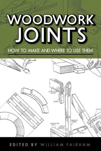 Woodwork Joints: How to Make and Where to Use Them (Paperback)