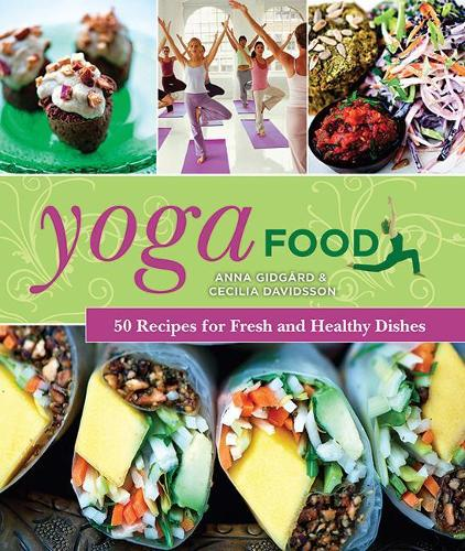 Yoga Food: 50 Recipes for Fresh and Healthy Dishes (Hardback)