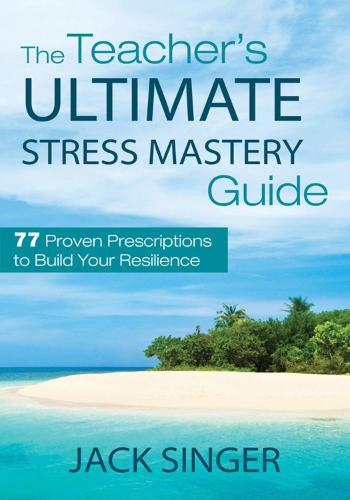 The Teacher's Ultimate Stress Mastery Guide: 77 Proven Prescriptions to Build Your Resilience (Paperback)