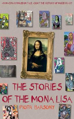 The Stories of the Mona Lisa: An Imaginary Museum Tale about the History of Modern Art (Hardback)