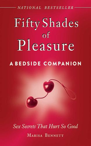 Fifty Shades of Pleasure: A Bedside Companion: Sex Secrets That Hurt So Good (Hardback)