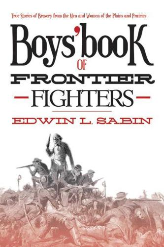 Boys' Book of Frontier Fighters: True Stories of Bravery from the Men and Women of the Plains and Prairies (Paperback)
