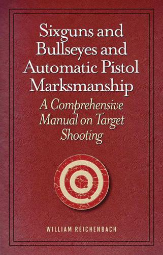 Sixguns and Bullseyes and Automatic Pistol Marksmanship: A Comprehensive Manual on Target Shooting (Paperback)