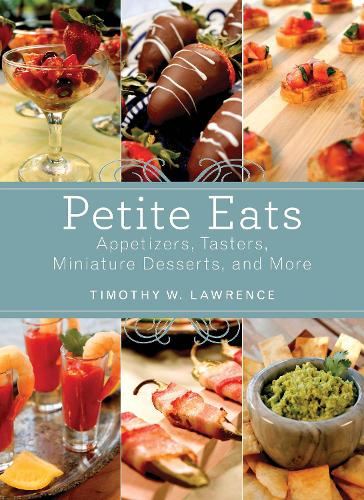 Petite Eats: Appetizers, Tasters, Miniature Desserts, and More (Paperback)