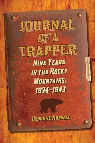 Journal of a Trapper: Nine Years in the Rocky Mountains, 1834-1843 (Paperback)