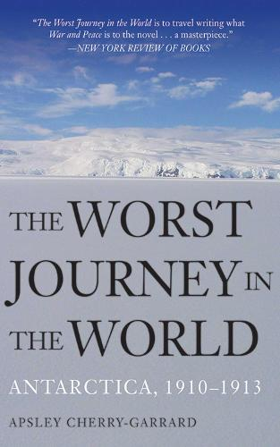 The Worst Journey in the World: Antarctica, 1910-1913 (Paperback)