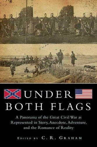 Under Both Flags: A Panorama of the Great Civil War as Represented in Story, Anecdote, Adventure, and the Romance of Reality (Paperback)