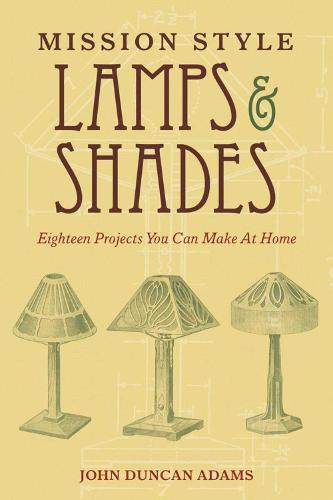 Mission Style Lamps and Shades: Eighteen Projects You Can Make at Home (Paperback)