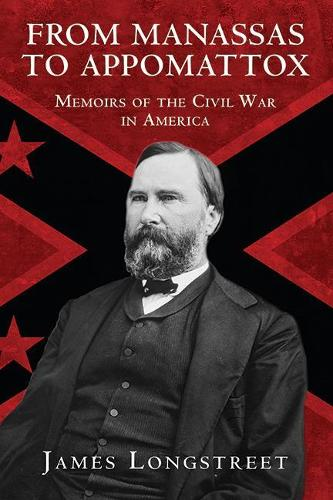 From Manassas to Appomattox: Memoirs of the Civil War in America (Paperback)