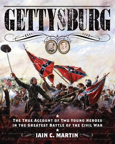 Gettysburg: The True Account of Two Young Heroes in the Greatest Battle of the Civil War (Hardback)