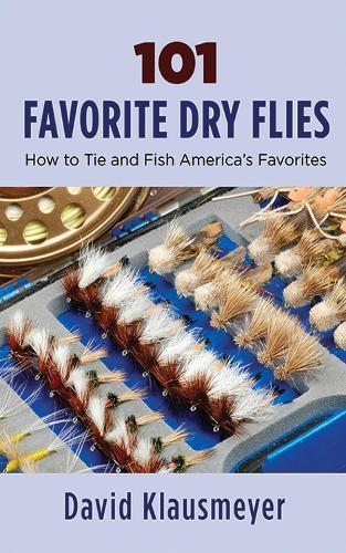 101 Favorite Dry Flies: History, Tying Tips, and Fishing Strategies (Paperback)