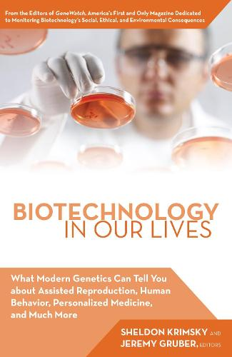 Biotechnology in Our Lives: What Modern Genetics Can Tell You about Assisted Reproduction, Human Behavior, and Personalized Medicine, and Much More (Hardback)