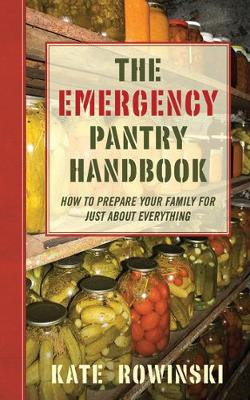 The Emergency Pantry Handbook: How to Prepare Your Family for Just about Everything (Paperback)