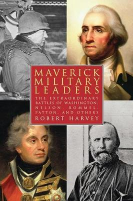 Maverick Military Leaders: The Extraordinary Battles of Washington, Nelson, Patton, Rommel, and Others (Paperback)