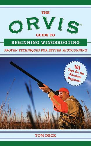 The Orvis Guide to Beginning Wingshooting: Proven Techniques for Better Shotgunning (Paperback)