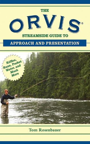 The Orvis Streamside Guide to Approach and Presentation: Riffles, Runs, Pocket Water, and Much More (Paperback)