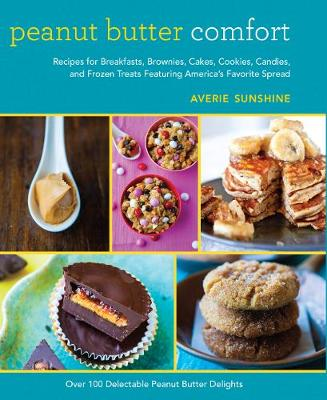 Peanut Butter Comfort: Recipes for Breakfasts, Brownies, Cakes, Cookies, Candies, and Frozen Treats Featuring America's Favorite Spread (Hardback)
