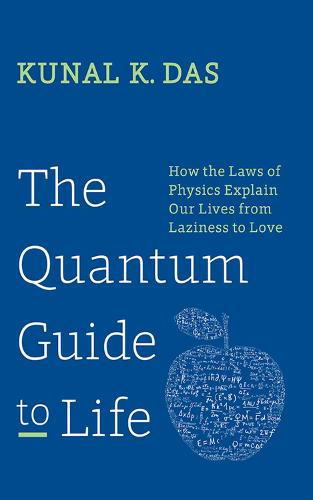 The Quantum Guide to Life: How The Laws Of Physics Explain Our Lives From Laziness To Love (Hardback)