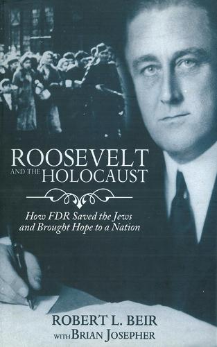 Roosevelt and the Holocaust: How FDR Saved the Jews and Brought Hope to a Nation (Paperback)