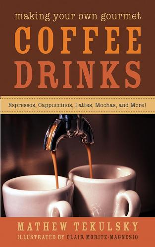 Making Your Own Gourmet Coffee Drinks: Espressos, Cappuccinos, Lattes, Mochas, and More! (Hardback)