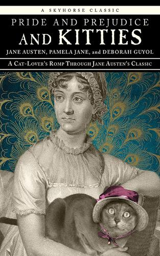Pride and Prejudice and Kitties: A Cat-Lover's Romp through Jane Austen's Classic (Hardback)