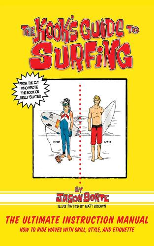 The Kook's Guide to Surfing: The Ultimate Instruction Manual: How to Ride Waves with Skill, Style, and Etiquette (Paperback)