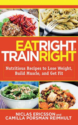 Eat Right, Train Right: Nutritious Recipes to Lose Weight, Build Muscle, and Get Fit (Paperback)