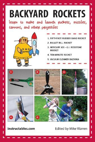 Backyard Rockets: Learn to Make and Launch Rockets, Missiles, Cannons, and Other Projectiles (Paperback)