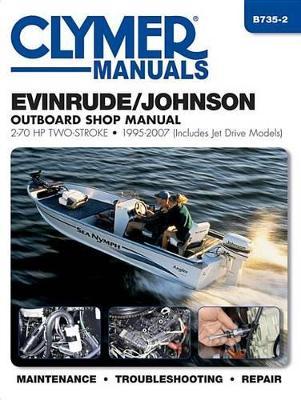 Evinrude/Johnson 2-70 Hp, 2-Stroke Outboard (Clymer): 1995-2007 (Paperback)