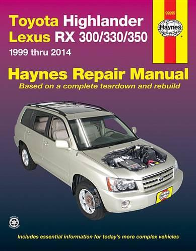 Toyota Highlander & Lexus RX300/330/350 Automotive Repair Manual: 1999 - 2014 - Haynes Automotive Repair Manuals (Paperback)