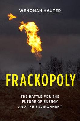 Frackopoly: The Battle for the Future of Energy and the Environment (Hardback)